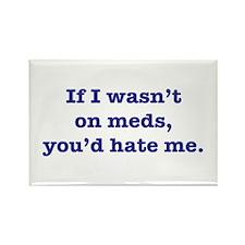 If I Wasn't on Meds... Rectangle Magnet