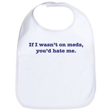 If I Wasn't on Meds... Bib
