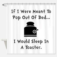 Sleep In Toaster Shower Curtain
