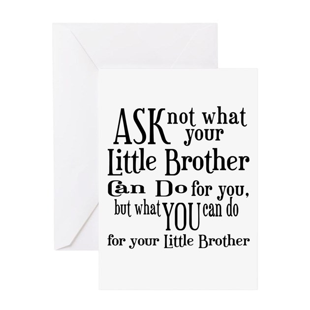 Funny Birthday Quotes For Your Brother: Ask Not Little Brother Greeting Card By Dramacorrect