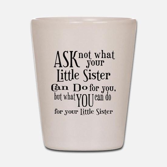 Ask Not Little Sister Shot Glass