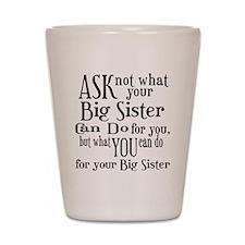 Ask Not Big Sister Shot Glass