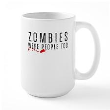 Zombies Were People Too Mug
