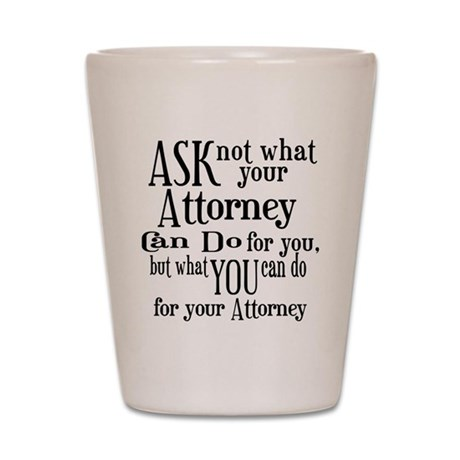 Ask Not Attorney Shot Glass