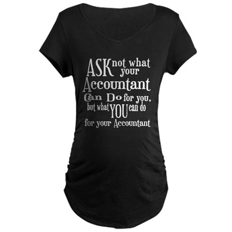 Ask Not Accountant Maternity Dark T-Shirt