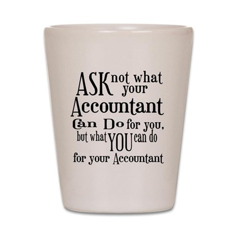 Ask Not Accountant Shot Glass