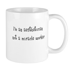 I'm an aesthetician not a miracle worker Mug