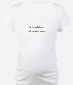 I'm an aesthetician not a miracle worker Shirt