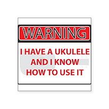 """Warning I have a Ukulele Square Sticker 3"""" x 3"""""""