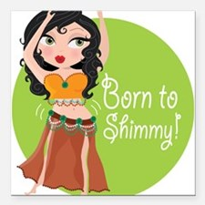 """born to shimmy.png Square Car Magnet 3"""" x 3"""""""