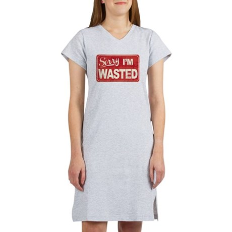Sorry, I'm Wasted Women's Nightshirt