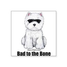 "Bad to the Bone Westie! Square Sticker 3"" x 3"""