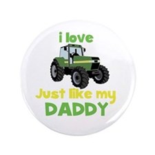 "I love tractors just like my Daddy 3.5"" Butto"