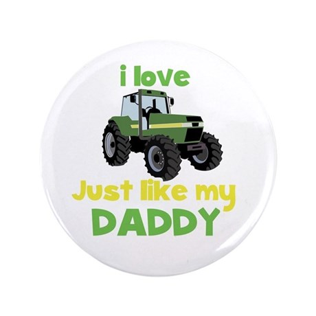 """I love tractors just like my Daddy 3.5"""" Butto"""