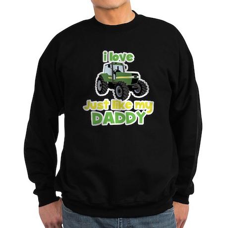 I love tractors just like my Daddy Sweatshirt (dar