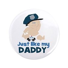 "Baby Cop Just like My Daddy Police 3.5"" Butto"