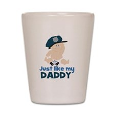 Baby Cop Just like My Daddy Police Shot Glass