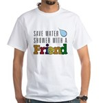 Save Water, Shower With A Friend White T-Shirt