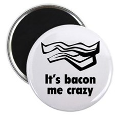 """It's bacon me crazy 2.25"""" Magnet (10 pack)"""