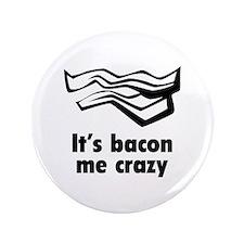 """It's bacon me crazy 3.5"""" Button"""