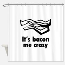 It's bacon me crazy Shower Curtain