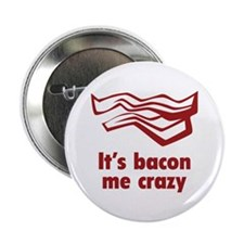 "It's bacon me crazy 2.25"" Button"