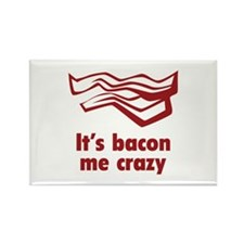 It's bacon me crazy Rectangle Magnet
