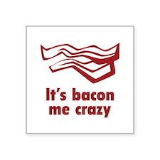 """It's bacon me crazy Square Sticker 3"""" x 3"""""""