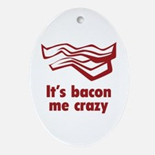 It's bacon me crazy Ornament (Oval)