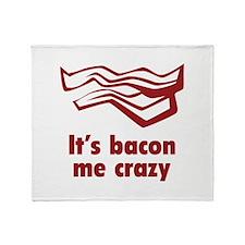 It's bacon me crazy Throw Blanket