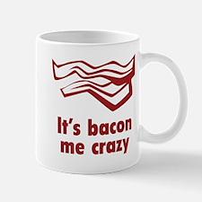It's bacon me crazy Mug