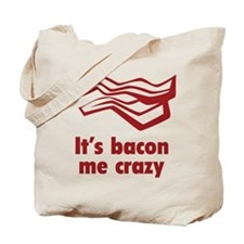 It's bacon me crazy Tote Bag