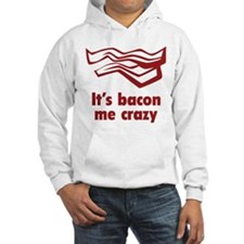 It's bacon me crazy Hoodie