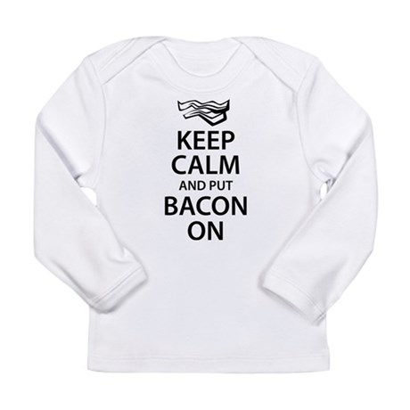 Keep Calm and put Bacon On Long Sleeve Infant T-Sh