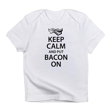 Keep Calm and put Bacon On Infant T-Shirt
