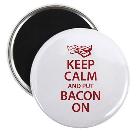 Keep Calm and put Bacon On Magnet