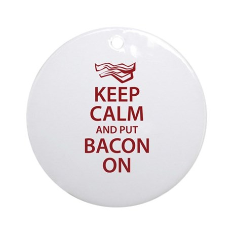 Keep Calm and put Bacon On Ornament (Round)