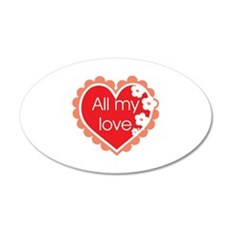All my Love 22x14 Oval Wall Peel
