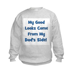 Good Looks From Dad's Side Kids Sweatshirt