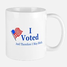 I Voted And Therefore I May B*tch Mug