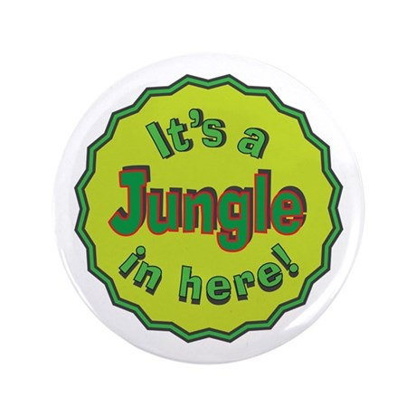 "It's a Jungle in Here 3.5"" Button"