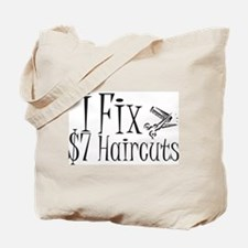 I Fix $7 Haircuts Tote Bag