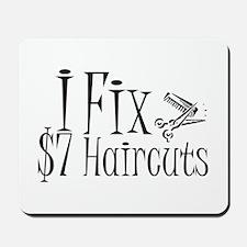 I Fix $7 Haircuts Mousepad