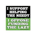 I support helping the needy, I oppose funding the