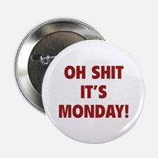 "OH SHIT IT'S MONDAY 2.25"" Button"