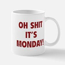 OH SHIT IT'S MONDAY Mug