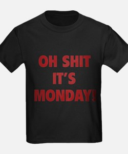 OH SHIT IT'S MONDAY T