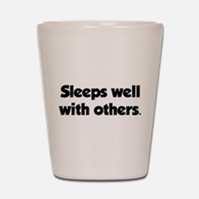 Sleeps well with others Shot Glass