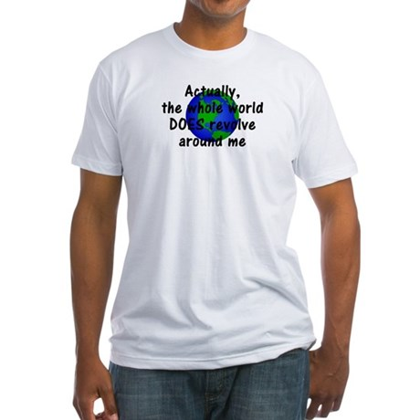 World Revolves Around Me Fitted T-Shirt