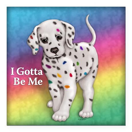 "I Gotta Be Me dalmatian Square Car Magnet 3"" x 3"""